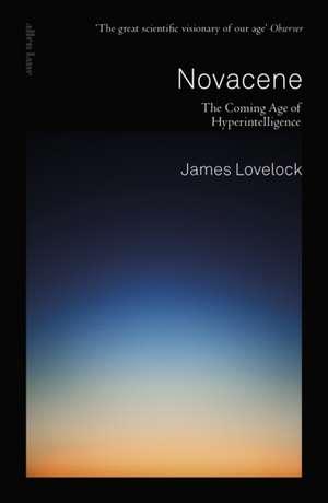 Novacene: The Coming Age of Hyperintelligence de James Lovelock