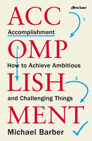 Accomplishment: How to Achieve Ambitious and Challenging Things de Michael Barber