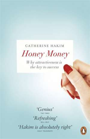 Honey Money: Why Attractiveness Is The Key To Success de Catherine Hakim