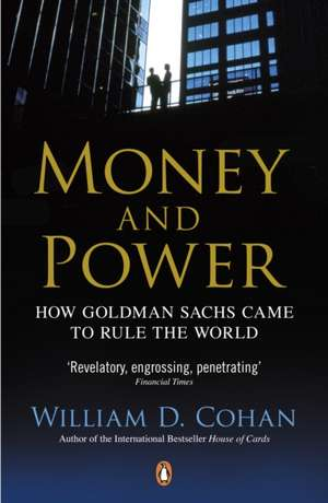Money and Power: How Goldman Sachs Came to Rule the World de William D. Cohan