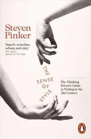 The Sense of Style: The Thinking Person's Guide to Writing in the 21st Century de Steven Pinker
