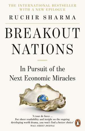 Breakout Nations: In Pursuit of the Next Economic Miracles de Ruchir Sharma