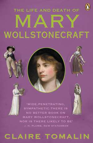 The Life and Death of Mary Wollstonecraft de Claire Tomalin