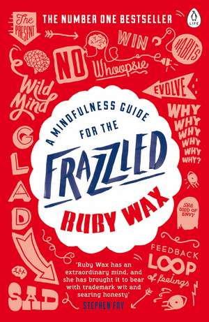 A Mindfulness Guide for the Frazzled de Ruby Wax