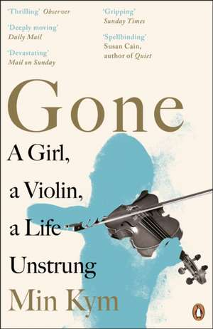 Gone: A Girl, a Violin, a Life Unstrung de Min Kym