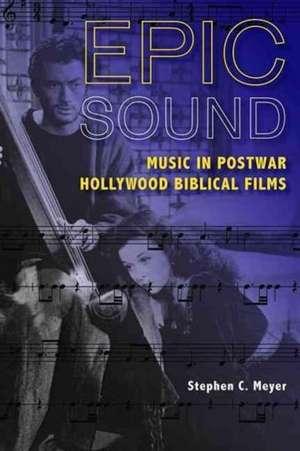 Epic Sound:  Music in Postwar Hollywood Biblical Films de Stephen C. Meyer