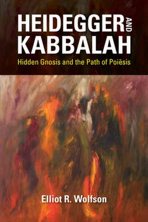 Heidegger and Kabbalah de Elliot Wolfson