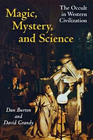 Magic, Mystery, and Science:  The Occult in Western Civilization de Dan Burton