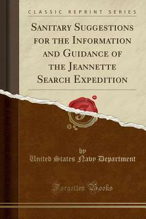 Sanitary Suggestions for the Information and Guidance of the Jeannette Search Expedition (Classic Reprint) de United States Navy Department