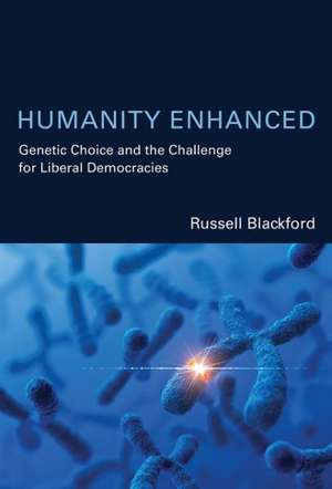 Humanity Enhanced – Genetic Choice and the Challenge for Liberal Democracies