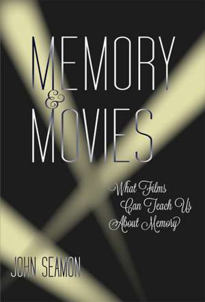 Memory and Movies – What Films Can Teach Us about Memory de John Seamon
