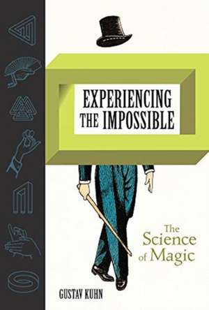Experiencing the Impossible – The Science of Magic de Gustav Kuhn
