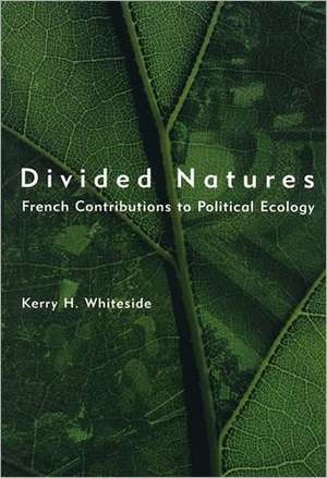 Divided Natures – French Contributions to Political Ecology de Kerry H Whiteside