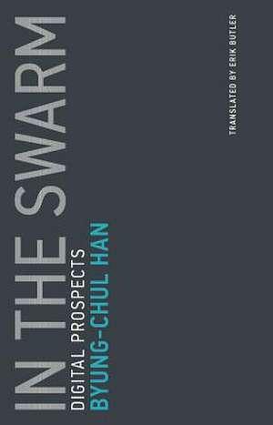 In the Swarm – Digital Prospects de Byung–chul Han