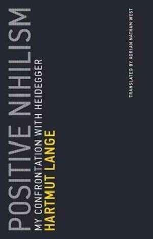 Positive Nihilism – My Confrontation with Heidegger de Hartmut Lange