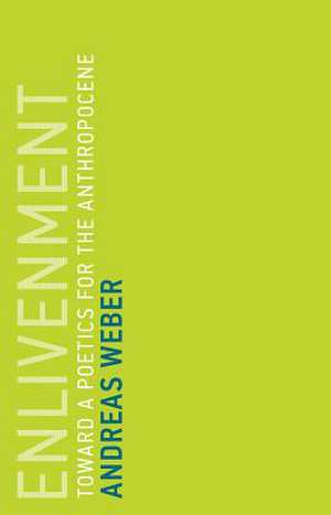 Enlivenment – Toward a Poetics for the Anthropocene de Andreas Weber