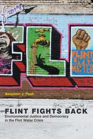 Flint Fights Back – Environmental Justice and Democracy in the Flint Water Crisis de Benjamin J. Pauli