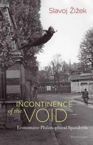 Incontinence of the Void – Economico–Philosophical Spandrels de Slavoj Zizek