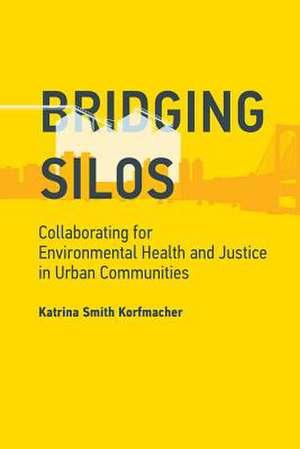 Bridging Silos – Collaborating for Environmental Health and Justice in Urban Communities de Katrina Smith Korfmacher