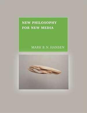 New Philosophy for New Media de Mark B. N. Hansen