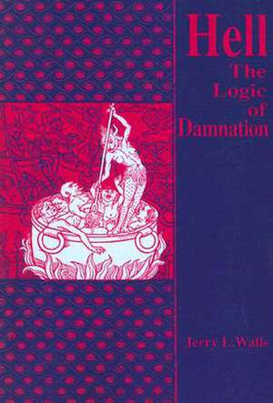 Hell: The Logic of Damnation de Jerry L. Walls