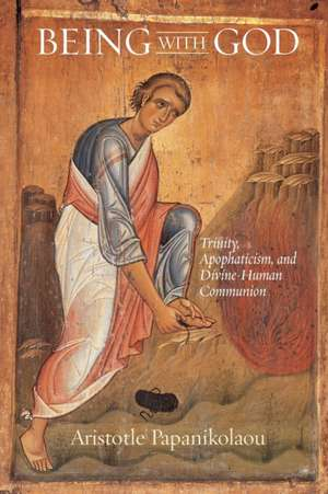 Being With God: Trinity, Apophaticism, and Divine-Human Communion de Aristotle Papanikolaou