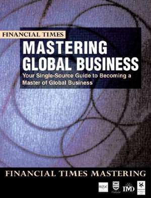 Mastering Global Business:  Your Single-Source Guide to Becoming a Master of Global Business de HEC