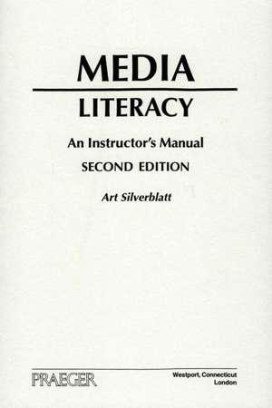 Media Literacy:  An Instructor's Manual, 2nd Edition de Art Silverblatt