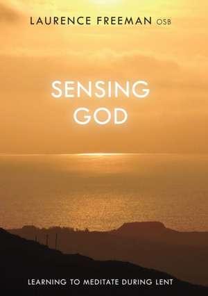 Sensing God de Laurence Freeman