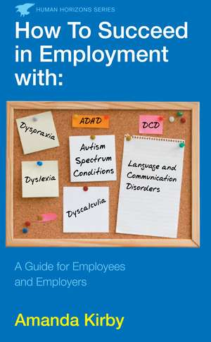 How to Succeed in Employment with Specific Learning Difficulties: A Guide for Employees and Employers de Amanda Kirby, Dr.