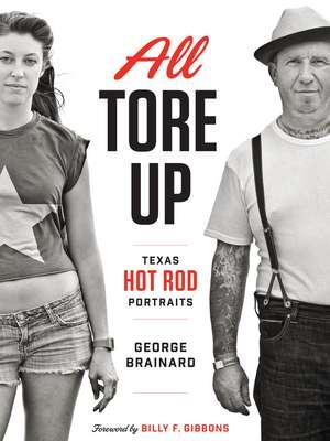 All Tore Up:  Texas Hot Rod Portraits de George Brainard