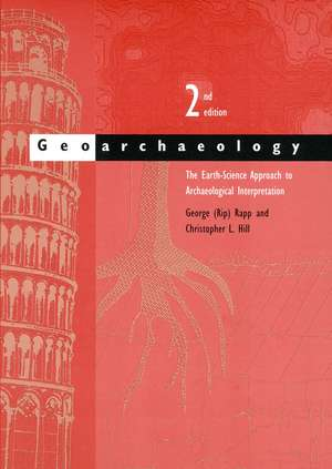 Geoarchaeology: The Earth-Science Approach to Archaeological Interpretation de George (Rip) Rapp, Jr.