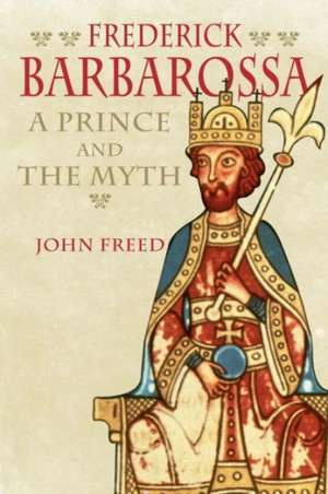 Frederick Barbarossa – The Prince and the Myth
