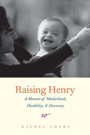 Raising Henry – A Memoir of Motherhood, Disability and Discovery