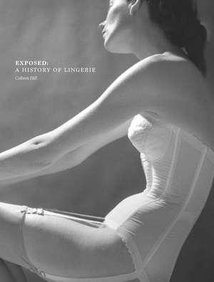 Exposed: A History of Lingerie de Valerie Steele