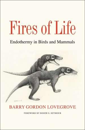 Fires of Life: Endothermy in Birds and Mammals de Barry Gordon Lovegrove