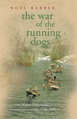 The War of the Running Dogs de Noel Barber