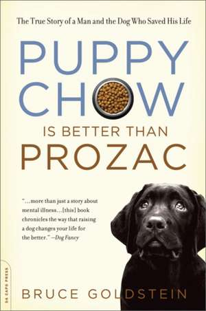Puppy Chow Is Better Than Prozac: The True Story of a Man and the Dog Who Saved His Life de Bruce Goldstein