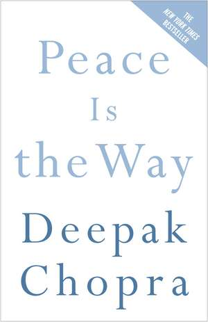 Peace Is the Way:  Bringing War and Violence to an End de Deepak Chopra