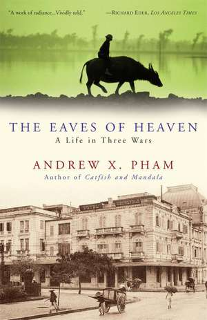 The Eaves of Heaven:  A Life in Three Wars de Andrew X. Pham