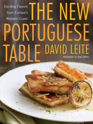 The New Portuguese Table:  Exciting Flavors from Europe's Western Coast de David Leite