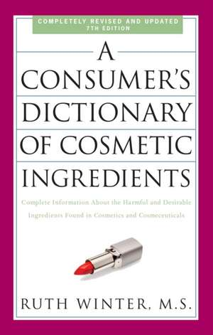 A   Consumer's Dictionary of Cosmetic Ingredients:  Complete Information about the Harmful and Desirable Ingredients Found in Cosmetics and Cosmeceutic de Ruth Winter