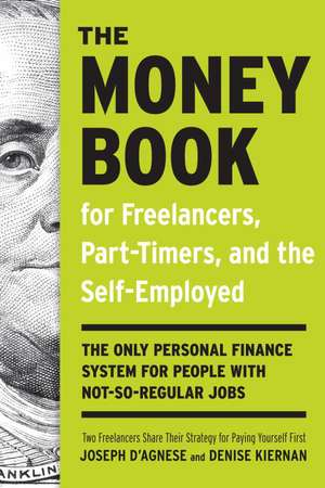 The Money Book for Freelancers, Part-Timers, and the Self-Employed:  The Only Personal Finance System for People with Not-So Regular Jobs de Denise Kiernan