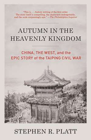 Autumn in the Heavenly Kingdom:  China, the West, and the Epic Story of the Taiping Civil War de Stephen R. Platt
