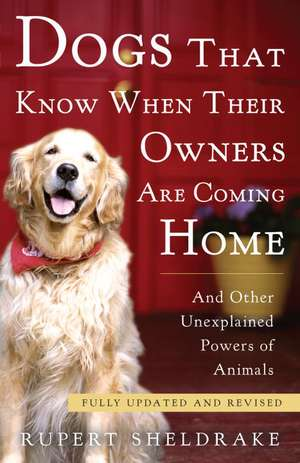 Dogs That Know When Their Owners Are Coming Home:  And Other Unexplained Powers of Animals de Rupert Sheldrake