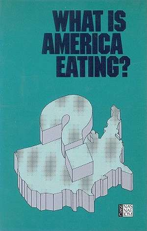What Is America Eating?:  Proceedings of a Symposium de Food and Nutrition Board