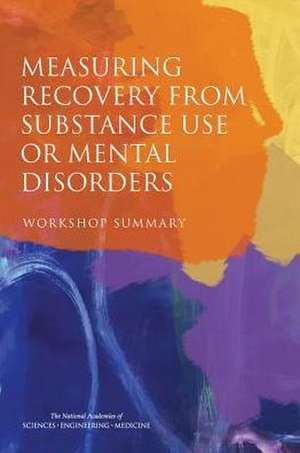 Measuring Recovery from Substance Use or Mental Disorders: Workshop Summary