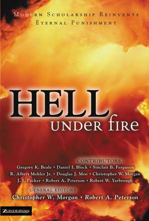 Hell Under Fire: Modern Scholarship Reinvents Eternal Punishment de Christopher W. Morgan