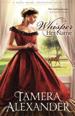 To Whisper Her Name de Tamera Alexander