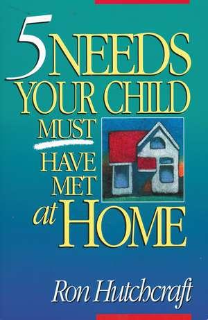 Five Needs Your Child Must Have Met at Home de Ronald Hutchcraft